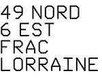 49 Nord 6 Est – Frac Lorraine presents All roads lead to Schengen