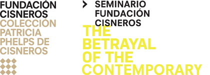 The Betrayal of the Contemporary: 2nd Edition of the Seminario Fundación Cisneros